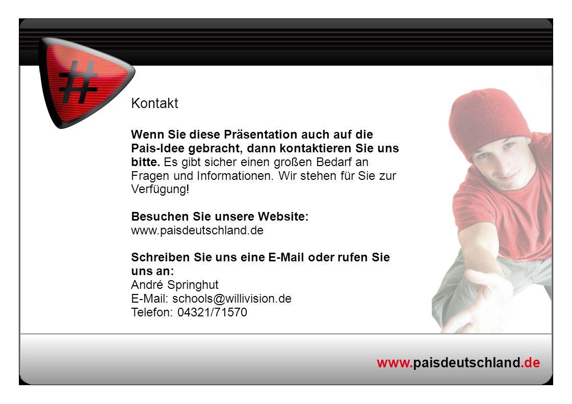 www.paisdeutschland.de Kontakt Wenn Sie diese Präsentation auch auf die Pais-Idee gebracht, dann kontaktieren Sie uns bitte. Es gibt sicher einen groß