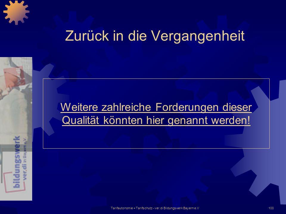 Tarifautonomie + Tarifschutz - ver.di Bildungswerk Bayern e.V100 Zurück in die Vergangenheit Weitere zahlreiche Forderungen dieser Qualität könnten hi