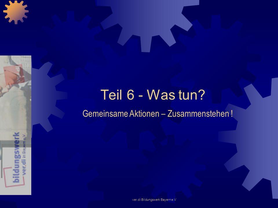 ver.di Bildungswerk Bayern e.V Teil 6 - Was tun? Gemeinsame Aktionen – Zusammenstehen !