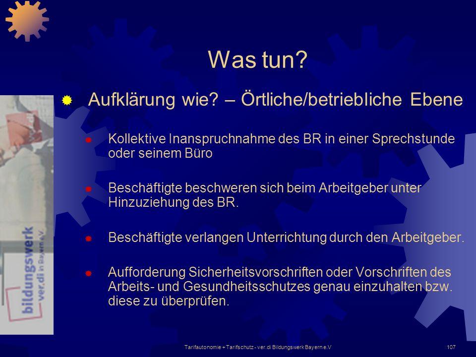 Tarifautonomie + Tarifschutz - ver.di Bildungswerk Bayern e.V107 Was tun? Aufklärung wie? – Örtliche/betriebliche Ebene Kollektive Inanspruchnahme des