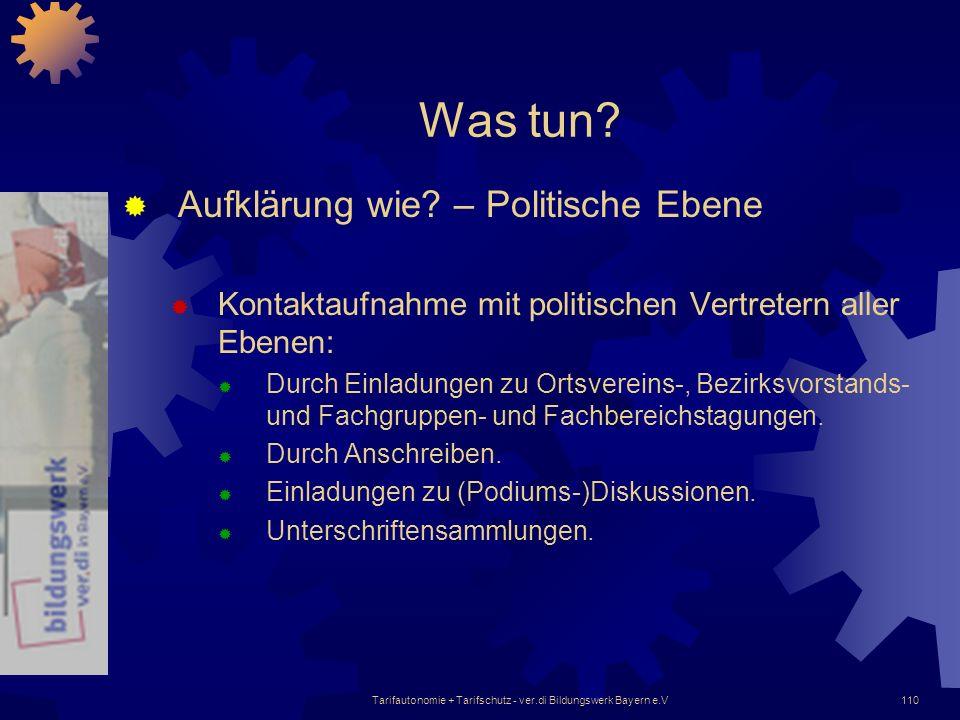 Tarifautonomie + Tarifschutz - ver.di Bildungswerk Bayern e.V110 Was tun? Aufklärung wie? – Politische Ebene Kontaktaufnahme mit politischen Vertreter