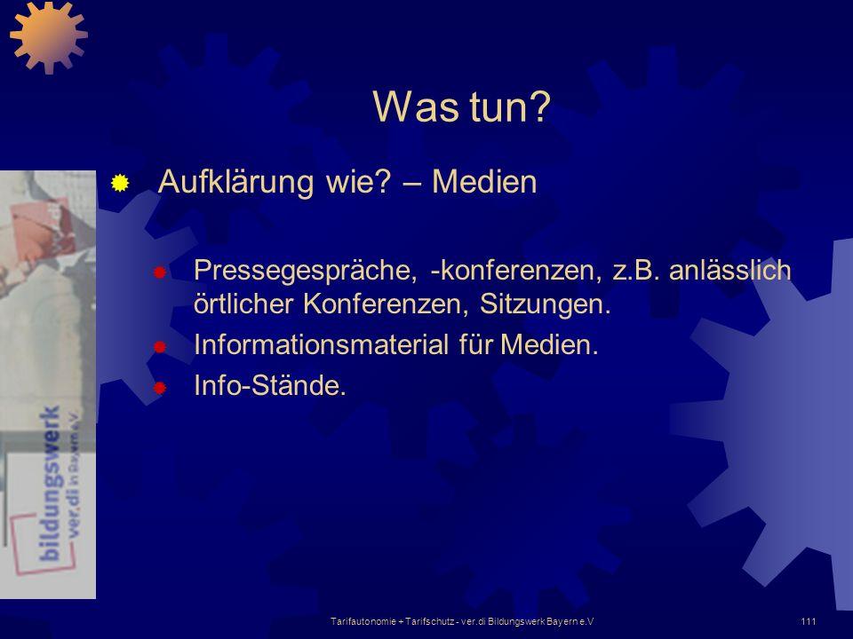Tarifautonomie + Tarifschutz - ver.di Bildungswerk Bayern e.V111 Was tun? Aufklärung wie? – Medien Pressegespräche, -konferenzen, z.B. anlässlich örtl