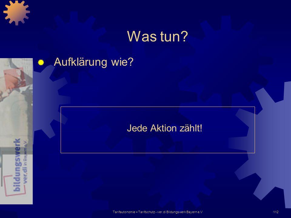 Tarifautonomie + Tarifschutz - ver.di Bildungswerk Bayern e.V112 Was tun? Aufklärung wie? Jede Aktion zählt!