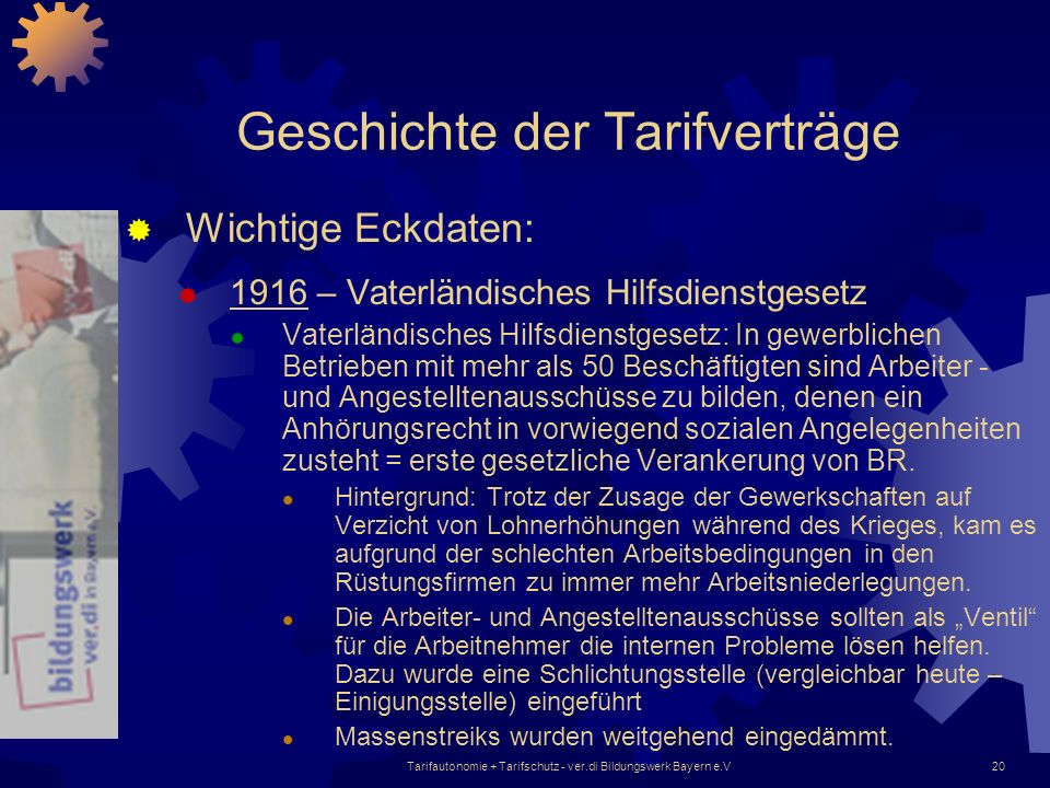Tarifautonomie + Tarifschutz - ver.di Bildungswerk Bayern e.V20 Geschichte der Tarifverträge Wichtige Eckdaten: 1916 – Vaterländisches Hilfsdienstgese