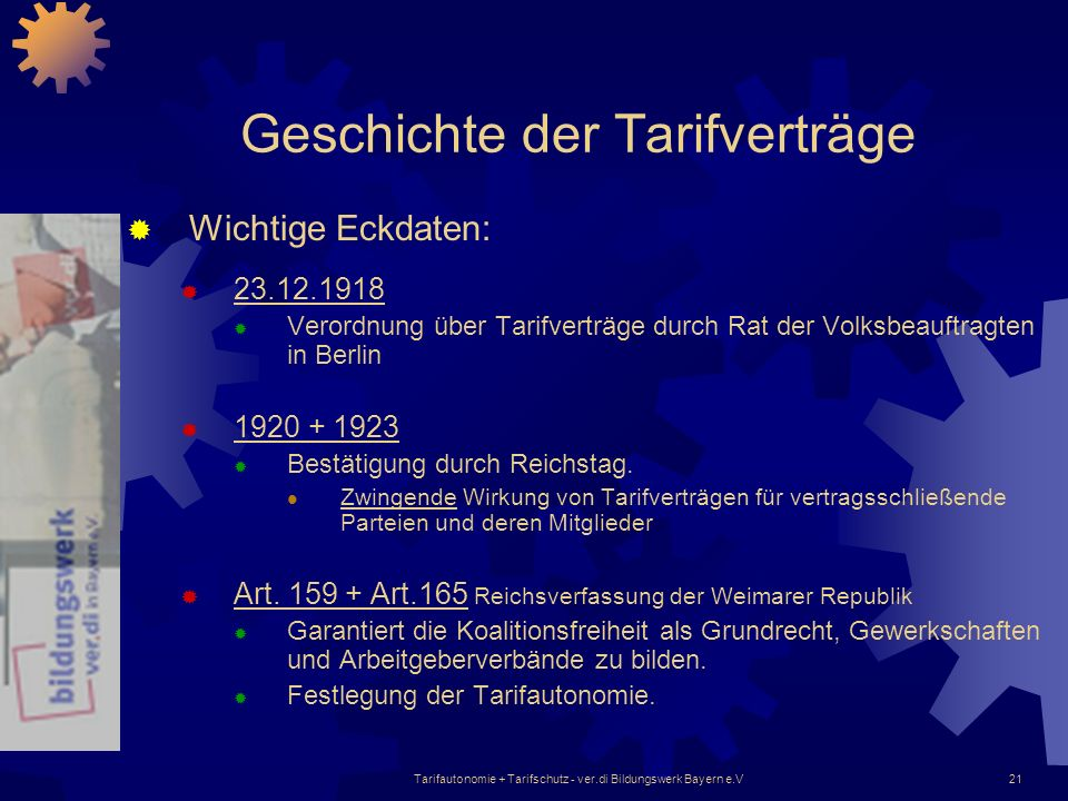 Tarifautonomie + Tarifschutz - ver.di Bildungswerk Bayern e.V21 Geschichte der Tarifverträge Wichtige Eckdaten: 23.12.1918 Verordnung über Tarifverträ