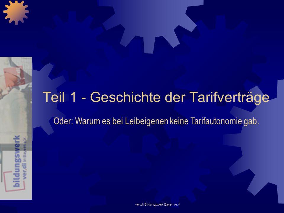 ver.di Bildungswerk Bayern e.V Teil 1 - Geschichte der Tarifverträge Oder: Warum es bei Leibeigenen keine Tarifautonomie gab.