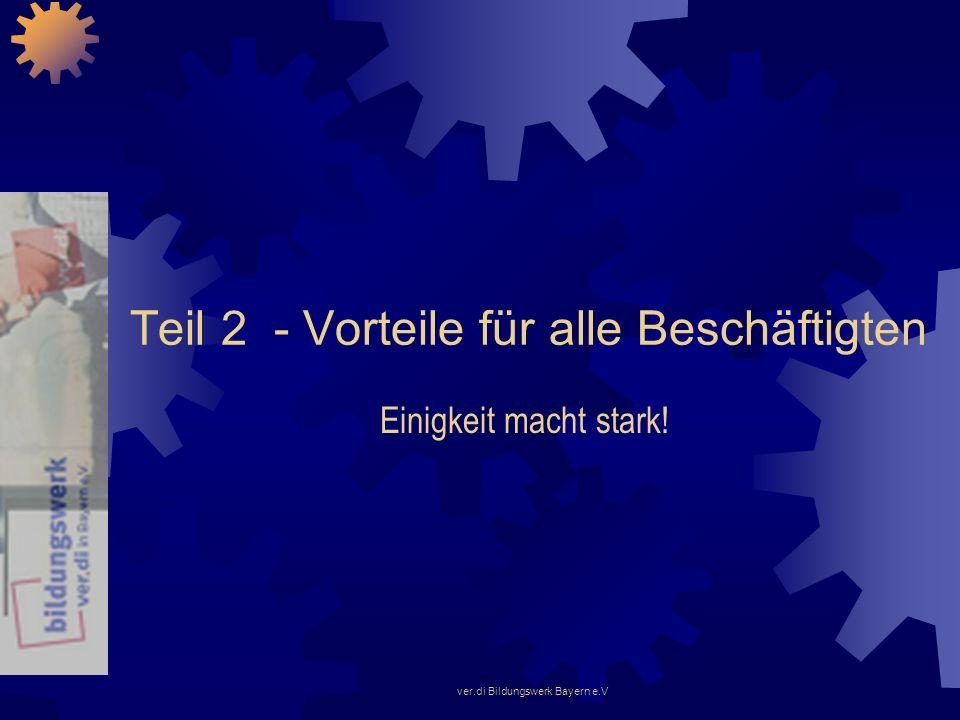 ver.di Bildungswerk Bayern e.V Teil 2 - Vorteile für alle Beschäftigten Einigkeit macht stark!