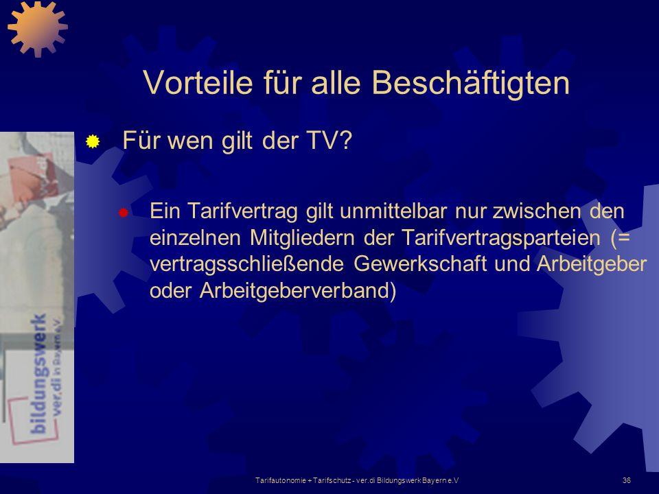 Tarifautonomie + Tarifschutz - ver.di Bildungswerk Bayern e.V36 Vorteile für alle Beschäftigten Für wen gilt der TV? Ein Tarifvertrag gilt unmittelbar