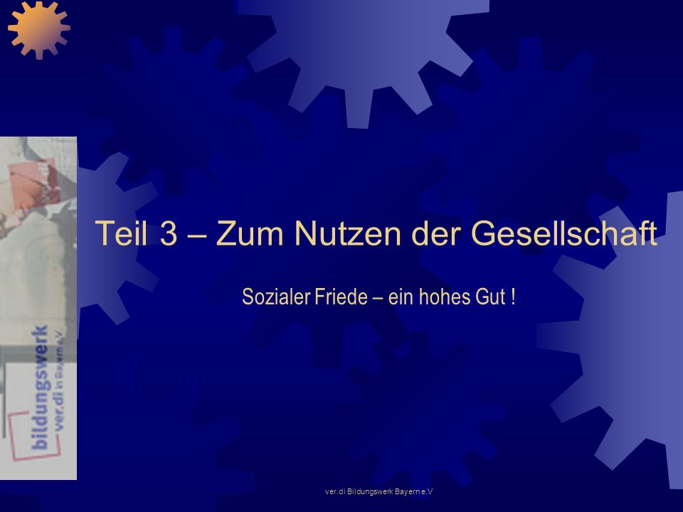ver.di Bildungswerk Bayern e.V Teil 3 – Zum Nutzen der Gesellschaft Sozialer Friede – ein hohes Gut !