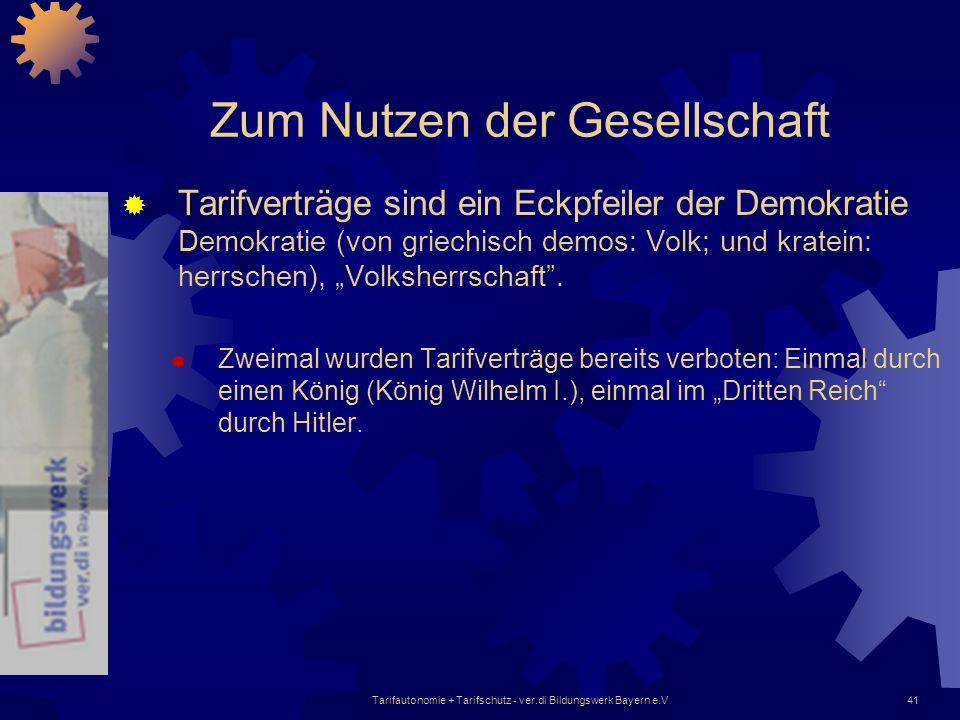 Tarifautonomie + Tarifschutz - ver.di Bildungswerk Bayern e.V41 Zum Nutzen der Gesellschaft Tarifverträge sind ein Eckpfeiler der Demokratie Demokrati
