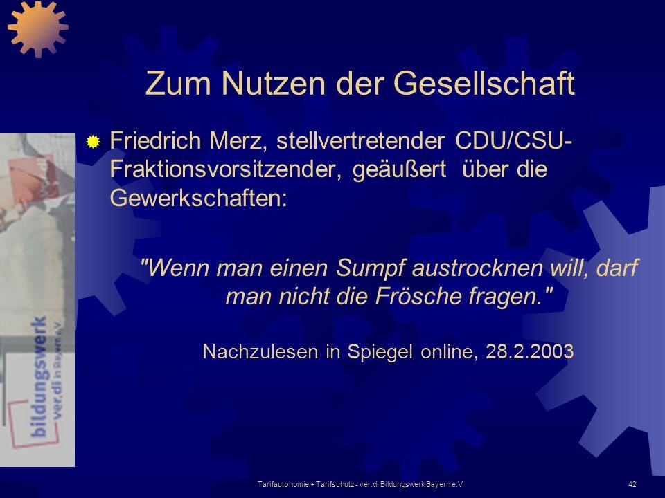 Tarifautonomie + Tarifschutz - ver.di Bildungswerk Bayern e.V42 Zum Nutzen der Gesellschaft