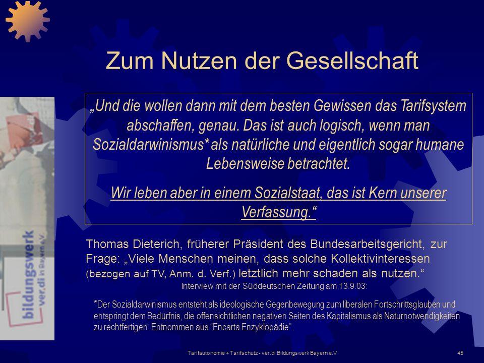 Tarifautonomie + Tarifschutz - ver.di Bildungswerk Bayern e.V45 Zum Nutzen der Gesellschaft Thomas Dieterich, früherer Präsident des Bundesarbeitsgeri