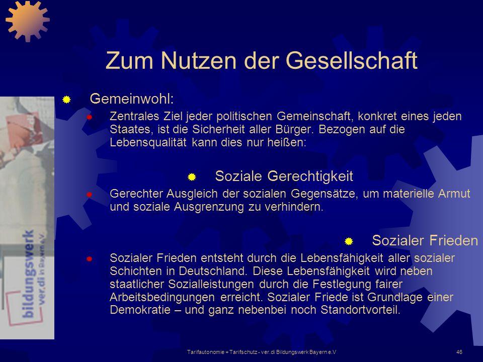 Tarifautonomie + Tarifschutz - ver.di Bildungswerk Bayern e.V46 Zum Nutzen der Gesellschaft Gemeinwohl: Zentrales Ziel jeder politischen Gemeinschaft,