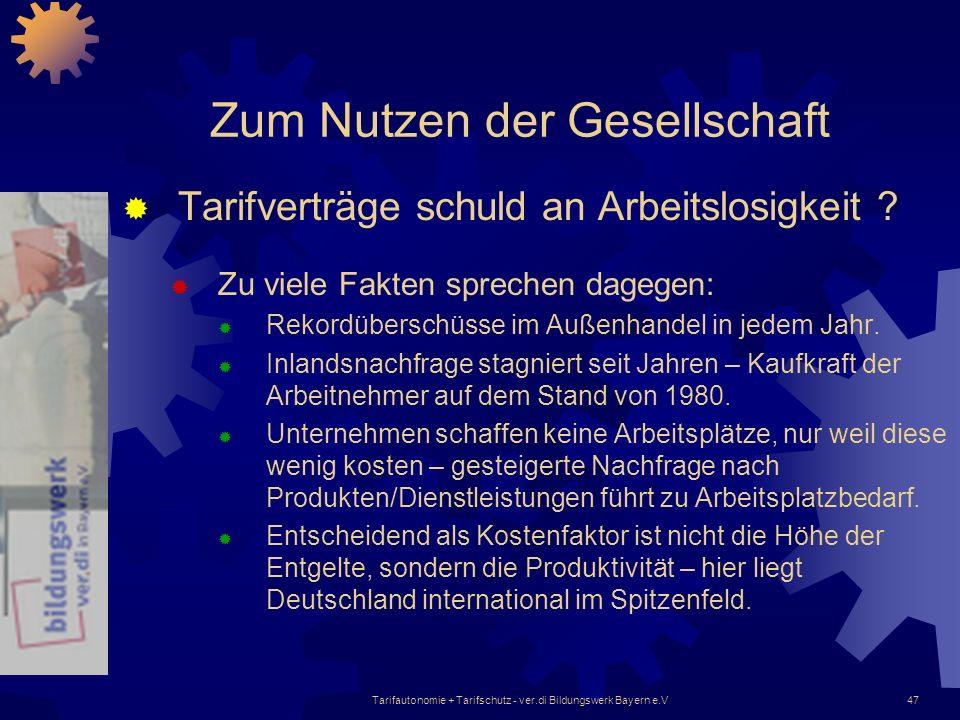 Tarifautonomie + Tarifschutz - ver.di Bildungswerk Bayern e.V47 Zum Nutzen der Gesellschaft Tarifverträge schuld an Arbeitslosigkeit ? Zu viele Fakten