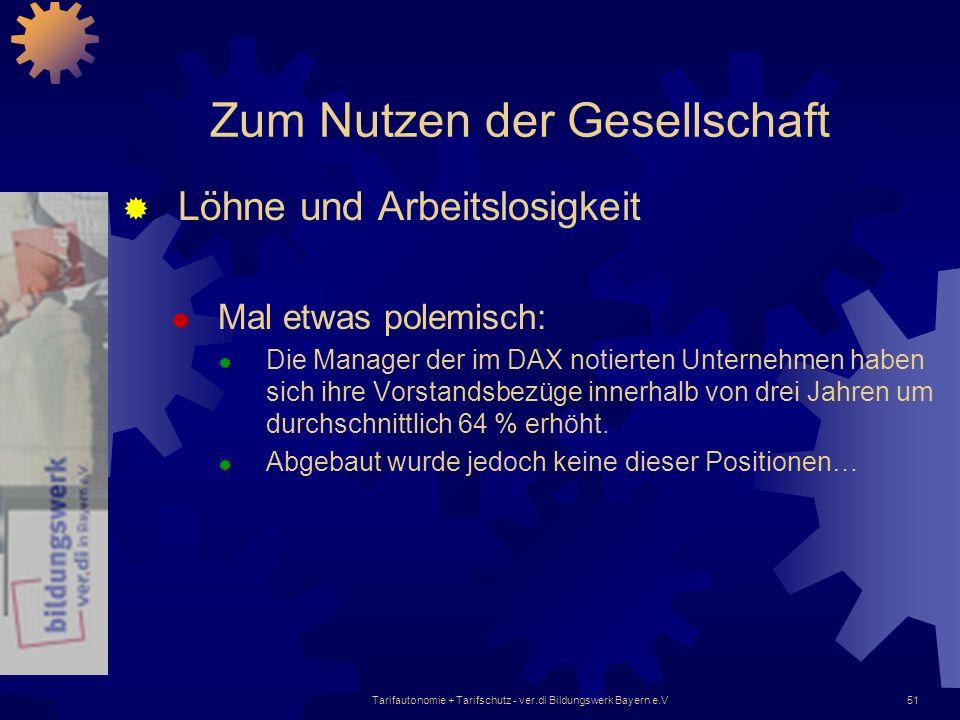 Tarifautonomie + Tarifschutz - ver.di Bildungswerk Bayern e.V51 Zum Nutzen der Gesellschaft Löhne und Arbeitslosigkeit Mal etwas polemisch: Die Manage