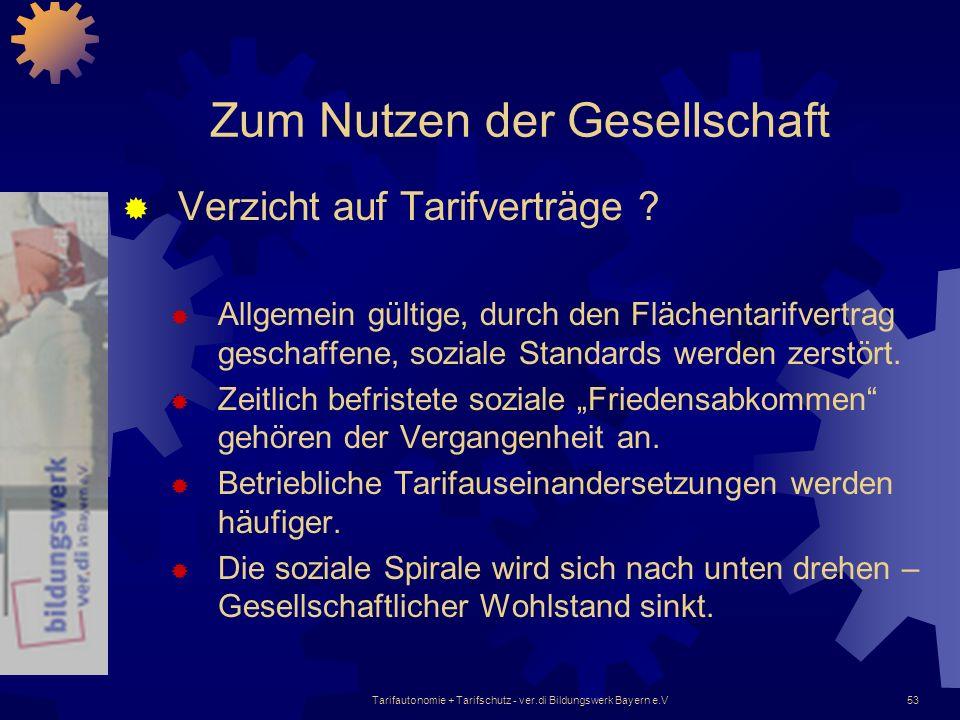 Tarifautonomie + Tarifschutz - ver.di Bildungswerk Bayern e.V53 Zum Nutzen der Gesellschaft Verzicht auf Tarifverträge ? Allgemein gültige, durch den