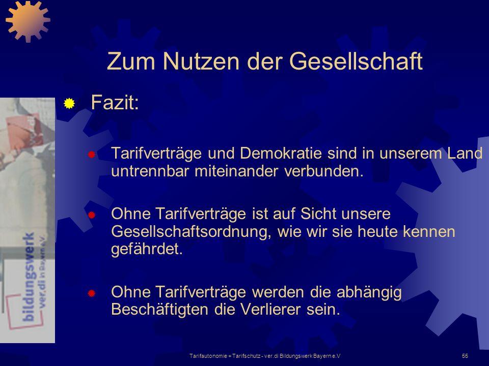 Tarifautonomie + Tarifschutz - ver.di Bildungswerk Bayern e.V55 Zum Nutzen der Gesellschaft Fazit: Tarifverträge und Demokratie sind in unserem Land u