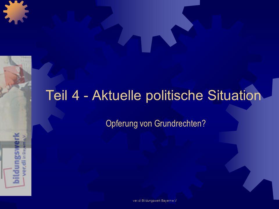 ver.di Bildungswerk Bayern e.V Teil 4 - Aktuelle politische Situation Opferung von Grundrechten?