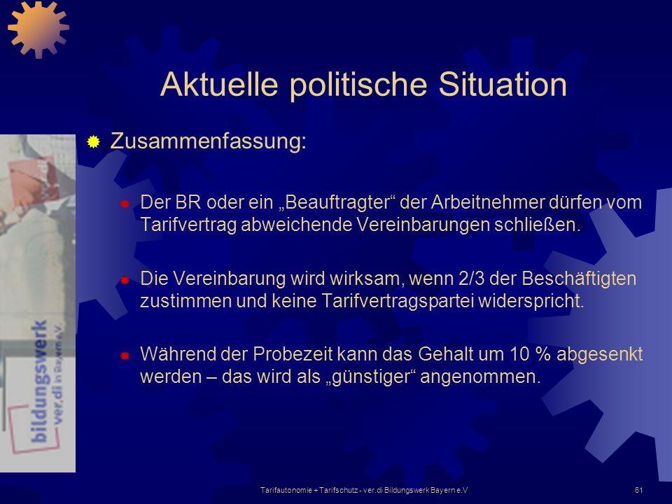 Tarifautonomie + Tarifschutz - ver.di Bildungswerk Bayern e.V61 Aktuelle politische Situation Zusammenfassung: Der BR oder ein Beauftragter der Arbeit