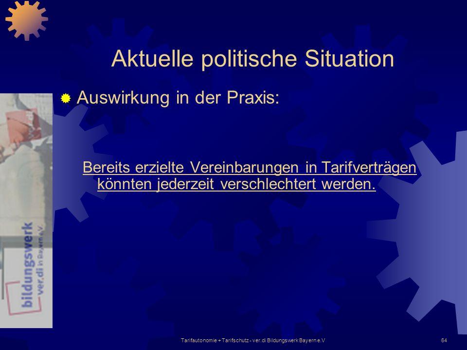 Tarifautonomie + Tarifschutz - ver.di Bildungswerk Bayern e.V64 Aktuelle politische Situation Auswirkung in der Praxis: Bereits erzielte Vereinbarunge