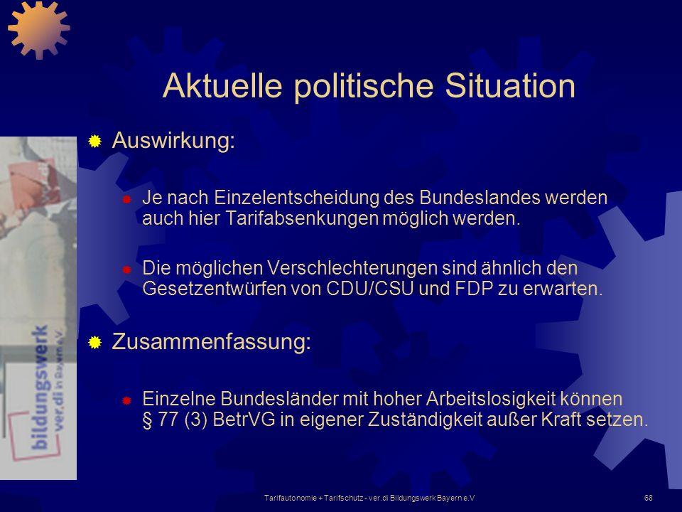 Tarifautonomie + Tarifschutz - ver.di Bildungswerk Bayern e.V68 Aktuelle politische Situation Auswirkung: Je nach Einzelentscheidung des Bundeslandes