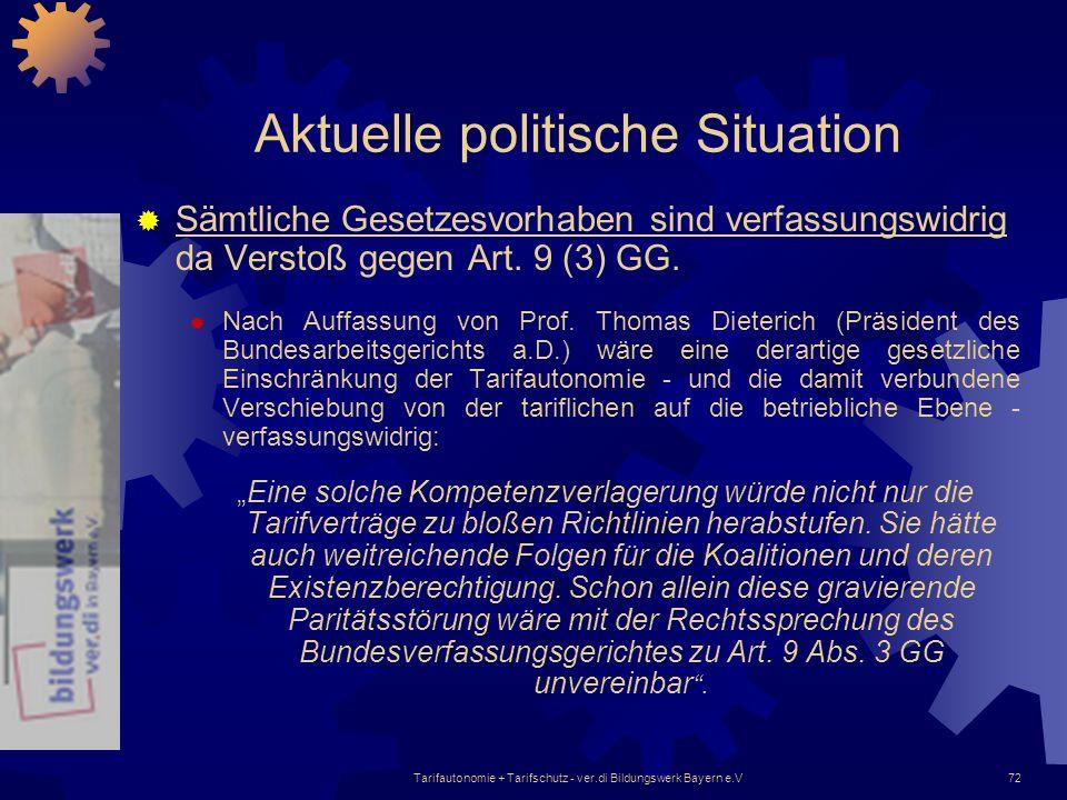 Tarifautonomie + Tarifschutz - ver.di Bildungswerk Bayern e.V72 Aktuelle politische Situation Sämtliche Gesetzesvorhaben sind verfassungswidrig da Ver