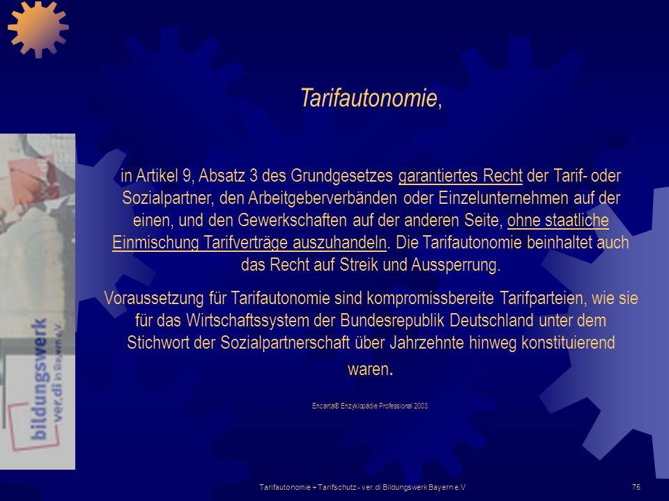 Tarifautonomie + Tarifschutz - ver.di Bildungswerk Bayern e.V75 Tarifautonomie, in Artikel 9, Absatz 3 des Grundgesetzes garantiertes Recht der Tarif-