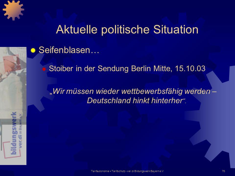 Tarifautonomie + Tarifschutz - ver.di Bildungswerk Bayern e.V76 Aktuelle politische Situation Seifenblasen… Stoiber in der Sendung Berlin Mitte, 15.10