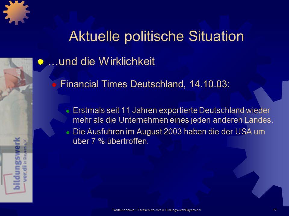 Tarifautonomie + Tarifschutz - ver.di Bildungswerk Bayern e.V77 Aktuelle politische Situation …und die Wirklichkeit Financial Times Deutschland, 14.10