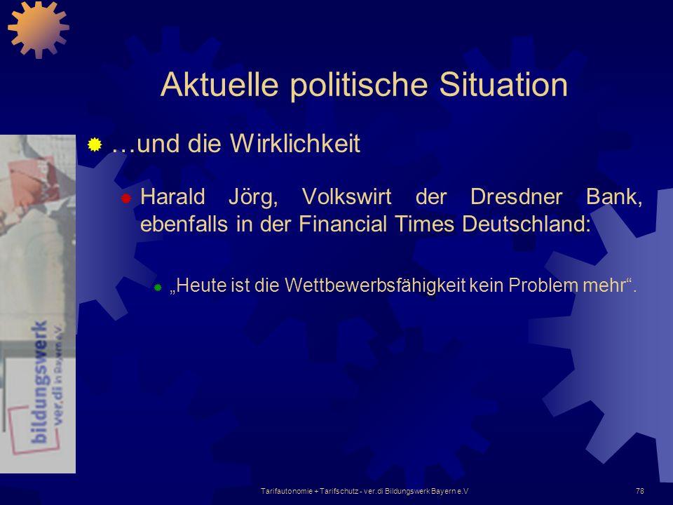 Tarifautonomie + Tarifschutz - ver.di Bildungswerk Bayern e.V78 Aktuelle politische Situation …und die Wirklichkeit Harald Jörg, Volkswirt der Dresdne