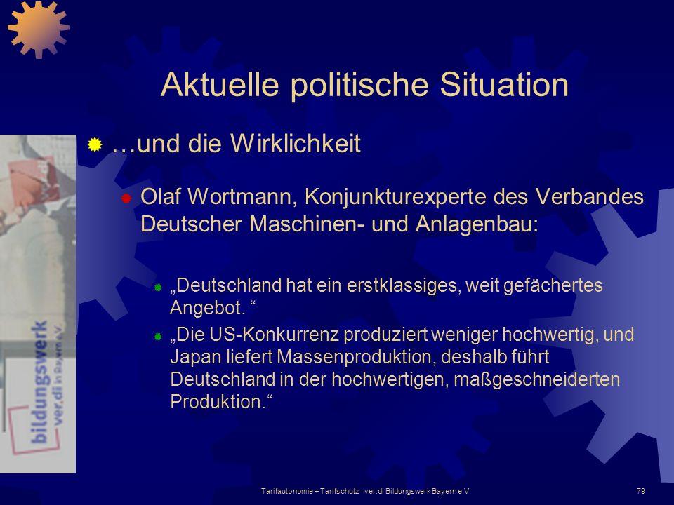 Tarifautonomie + Tarifschutz - ver.di Bildungswerk Bayern e.V79 Aktuelle politische Situation …und die Wirklichkeit Olaf Wortmann, Konjunkturexperte d