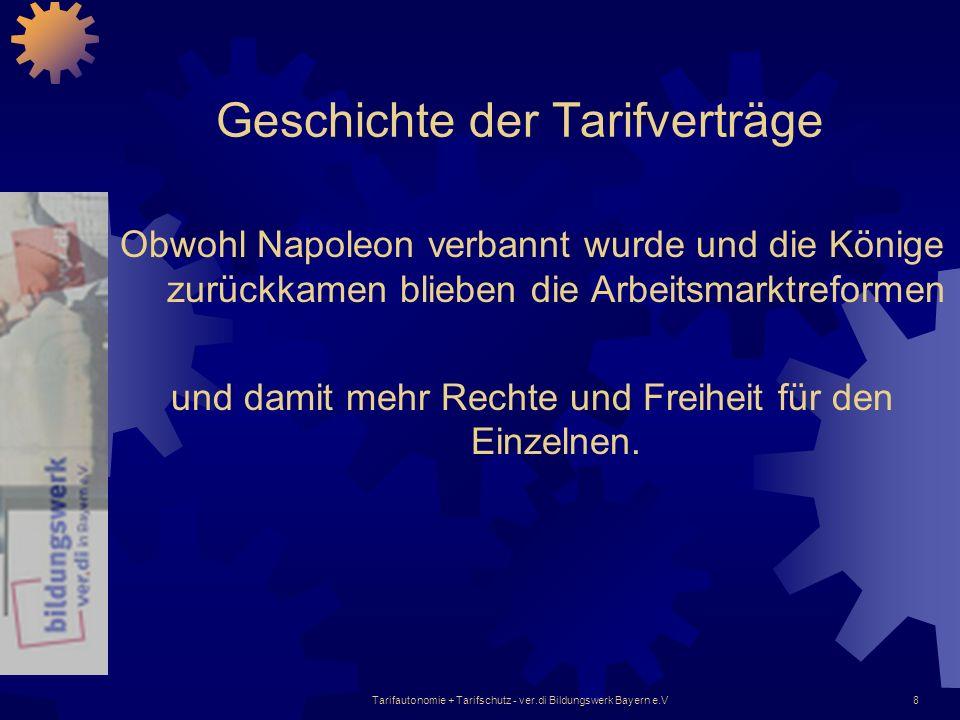 Tarifautonomie + Tarifschutz - ver.di Bildungswerk Bayern e.V8 Geschichte der Tarifverträge Obwohl Napoleon verbannt wurde und die Könige zurückkamen