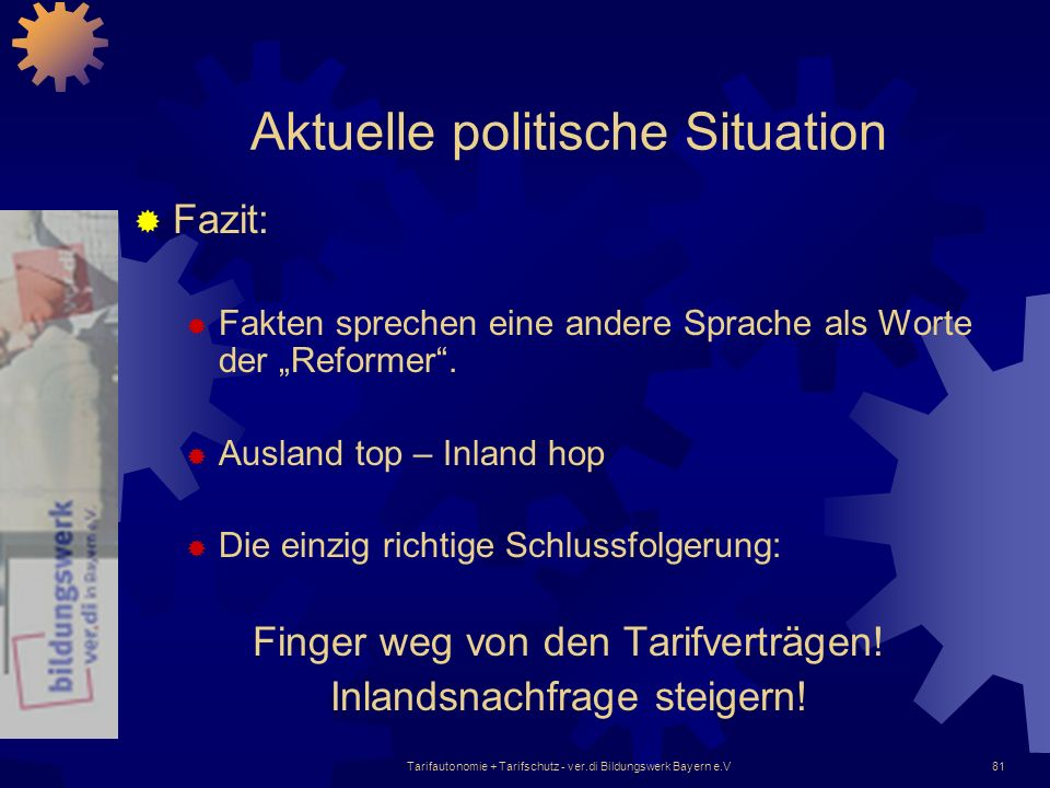 Tarifautonomie + Tarifschutz - ver.di Bildungswerk Bayern e.V81 Aktuelle politische Situation Fazit: Fakten sprechen eine andere Sprache als Worte der