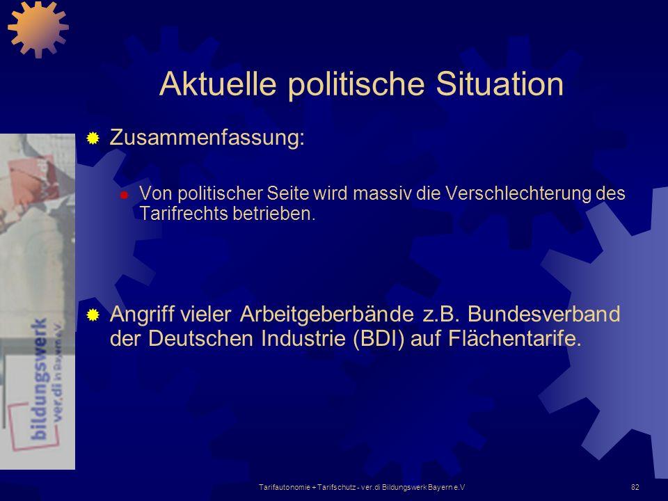 Tarifautonomie + Tarifschutz - ver.di Bildungswerk Bayern e.V82 Aktuelle politische Situation Zusammenfassung: Von politischer Seite wird massiv die V