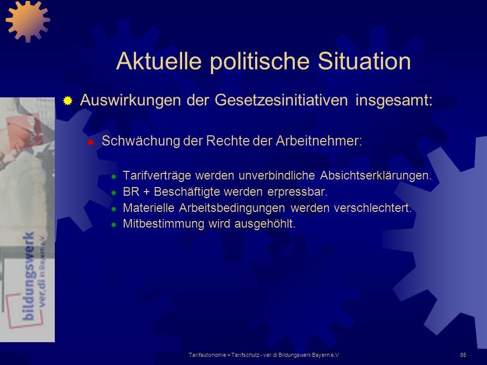 Tarifautonomie + Tarifschutz - ver.di Bildungswerk Bayern e.V85 Aktuelle politische Situation Auswirkungen der Gesetzesinitiativen insgesamt: Schwächu