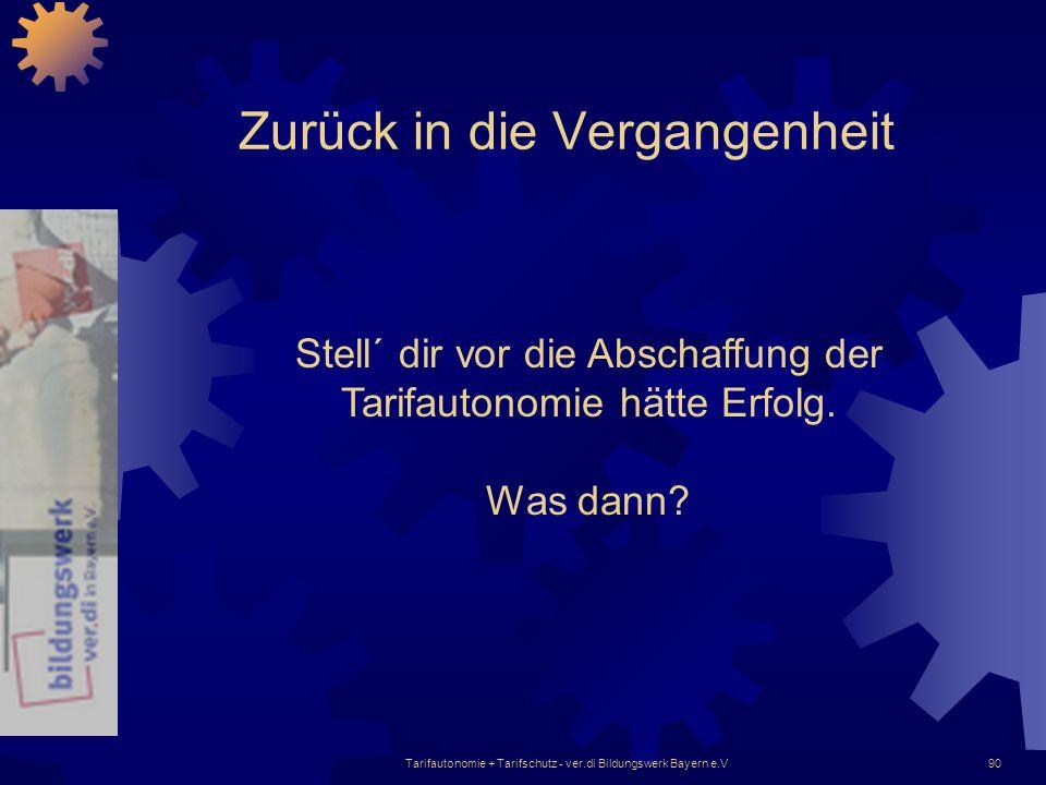 Tarifautonomie + Tarifschutz - ver.di Bildungswerk Bayern e.V90 Zurück in die Vergangenheit Stell´ dir vor die Abschaffung der Tarifautonomie hätte Er
