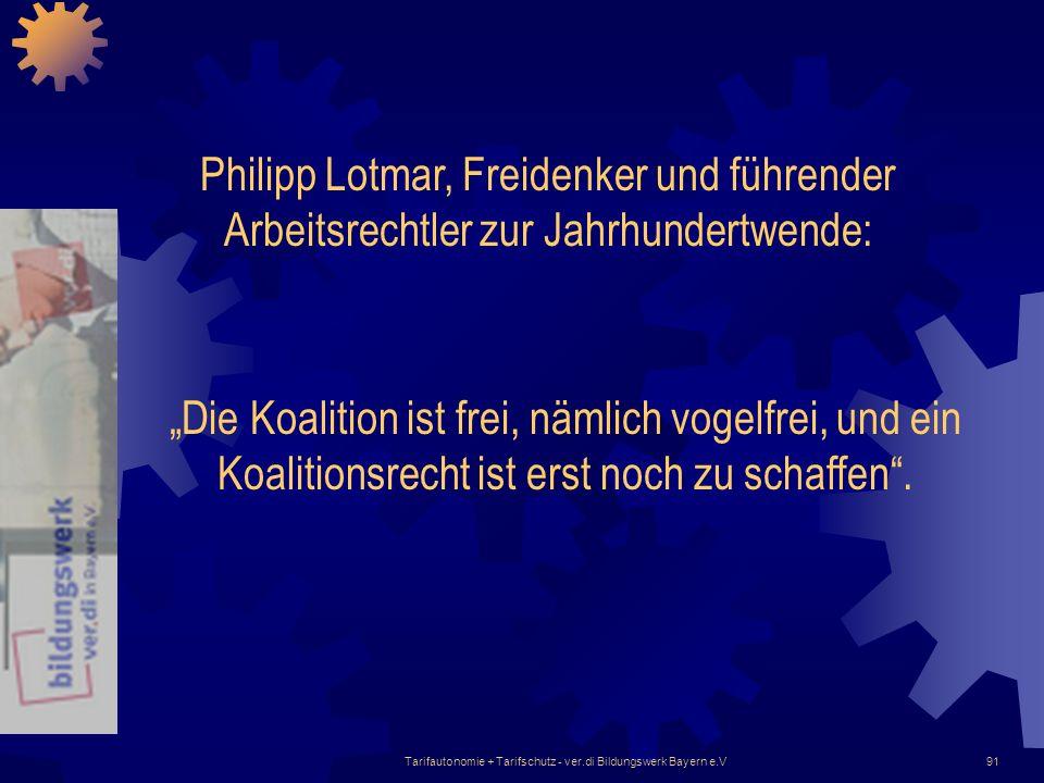 Tarifautonomie + Tarifschutz - ver.di Bildungswerk Bayern e.V91 Philipp Lotmar, Freidenker und führender Arbeitsrechtler zur Jahrhundertwende: Die Koa