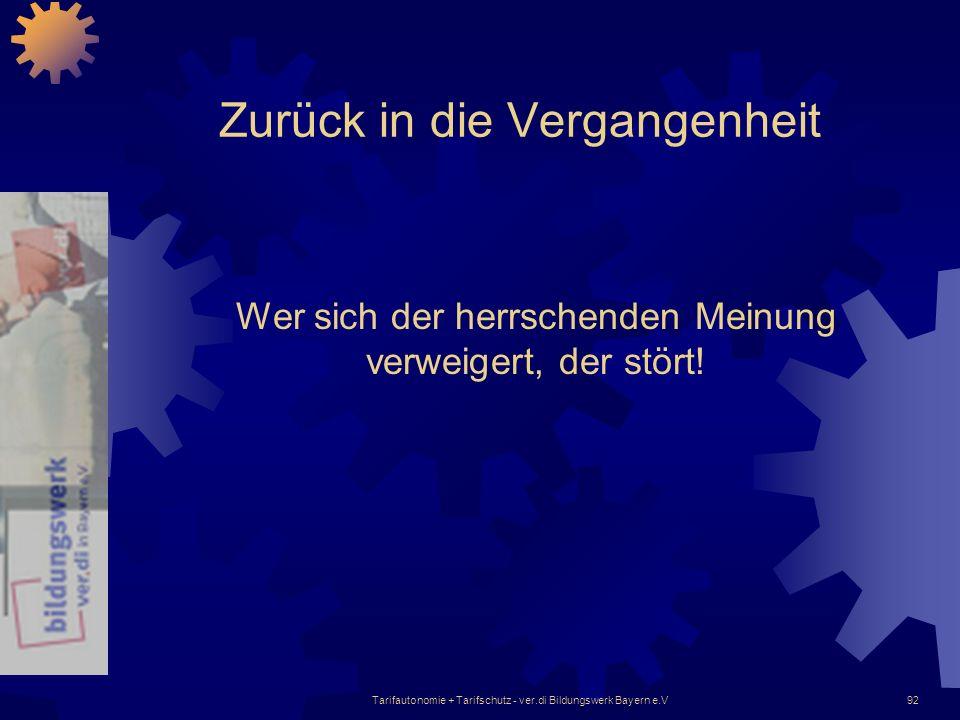 Tarifautonomie + Tarifschutz - ver.di Bildungswerk Bayern e.V92 Zurück in die Vergangenheit Wer sich der herrschenden Meinung verweigert, der stört!