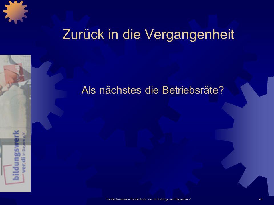 Tarifautonomie + Tarifschutz - ver.di Bildungswerk Bayern e.V93 Zurück in die Vergangenheit Als nächstes die Betriebsräte?