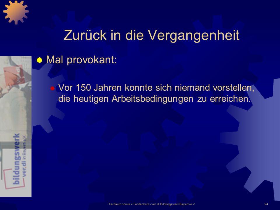 Tarifautonomie + Tarifschutz - ver.di Bildungswerk Bayern e.V94 Zurück in die Vergangenheit Mal provokant: Vor 150 Jahren konnte sich niemand vorstell