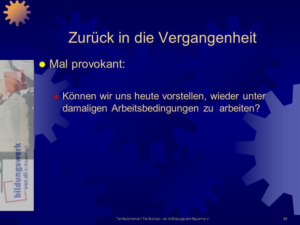Tarifautonomie + Tarifschutz - ver.di Bildungswerk Bayern e.V95 Zurück in die Vergangenheit Mal provokant: Können wir uns heute vorstellen, wieder unt