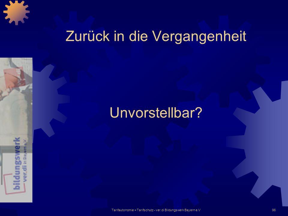 Tarifautonomie + Tarifschutz - ver.di Bildungswerk Bayern e.V96 Zurück in die Vergangenheit Unvorstellbar?