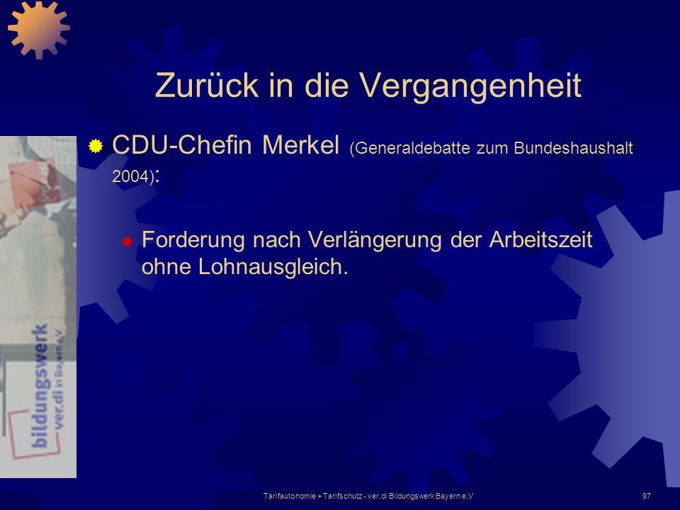 Tarifautonomie + Tarifschutz - ver.di Bildungswerk Bayern e.V97 Zurück in die Vergangenheit CDU-Chefin Merkel (Generaldebatte zum Bundeshaushalt 2004)