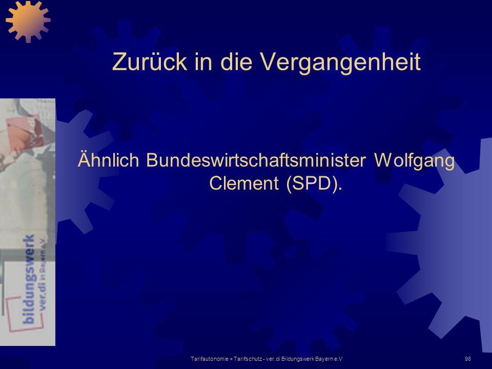 Tarifautonomie + Tarifschutz - ver.di Bildungswerk Bayern e.V98 Zurück in die Vergangenheit Ähnlich Bundeswirtschaftsminister Wolfgang Clement (SPD).