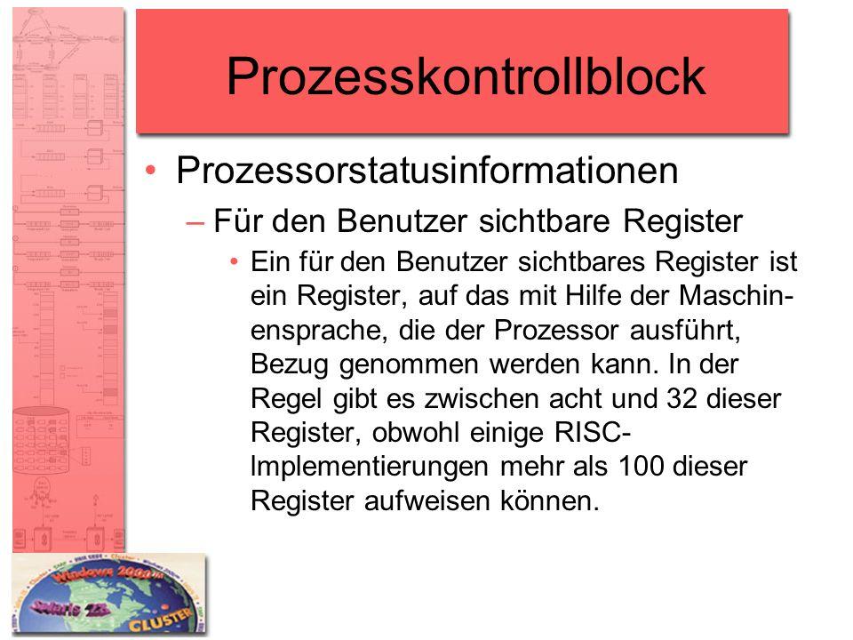 Prozesskontrollblock Prozessorstatusinformationen –Für den Benutzer sichtbare Register Ein für den Benutzer sichtbares Register ist ein Register, auf