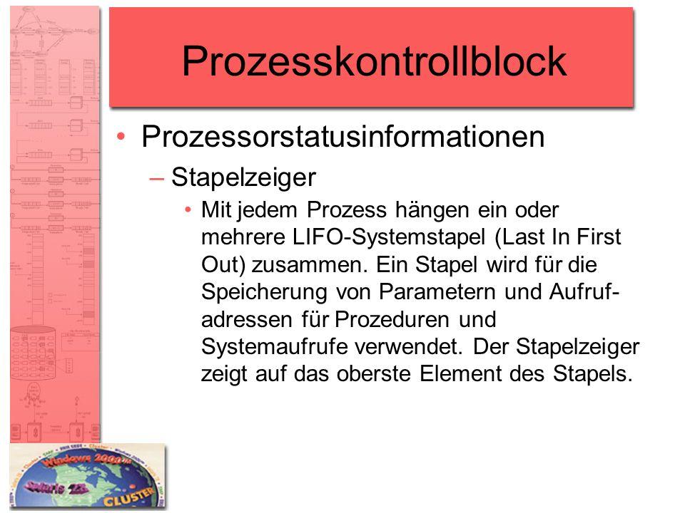 Prozesskontrollblock Prozessorstatusinformationen –Stapelzeiger Mit jedem Prozess hängen ein oder mehrere LIFO-Systemstapel (Last In First Out) zusamm