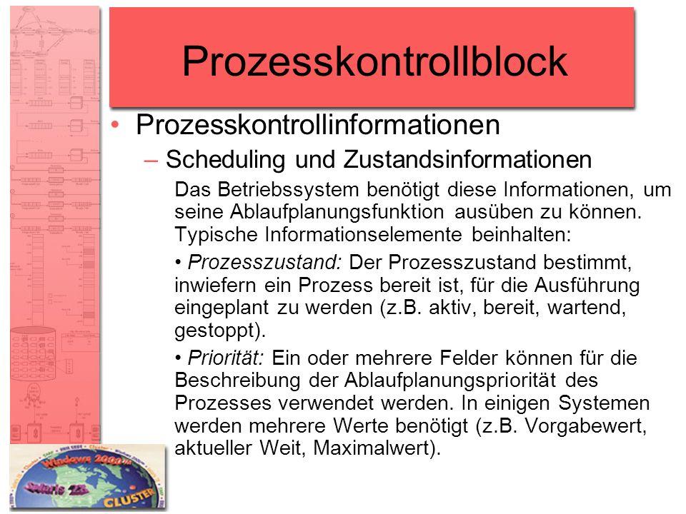 Prozesskontrollblock Prozesskontrollinformationen –Scheduling und Zustandsinformationen Das Betriebssystem benötigt diese Informationen, um seine Abla