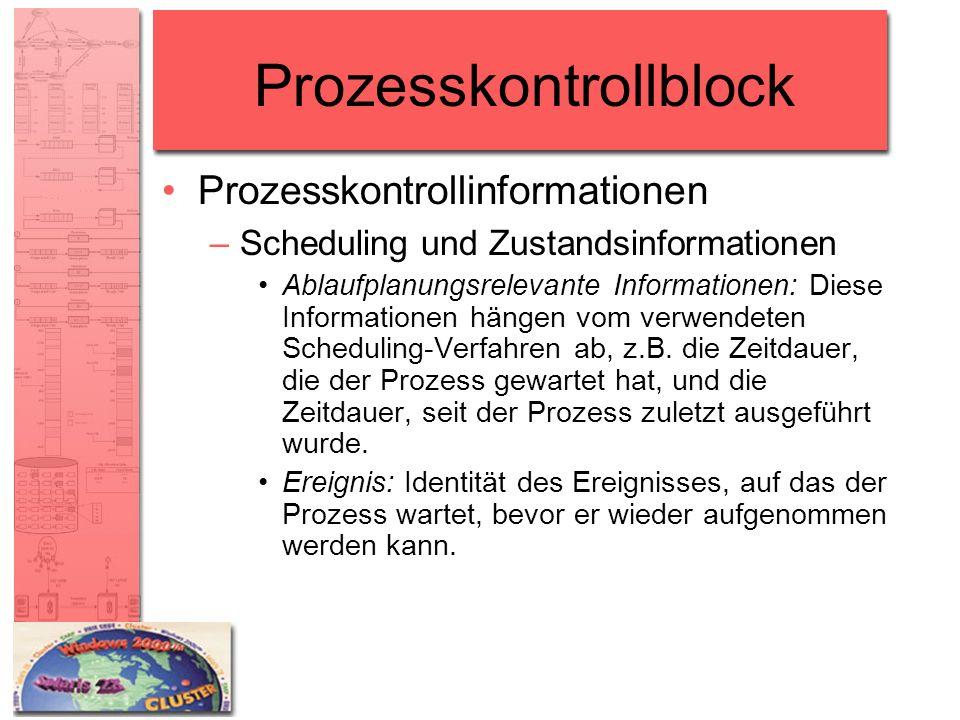 Prozesskontrollblock Prozesskontrollinformationen –Scheduling und Zustandsinformationen Ablaufplanungsrelevante Informationen: Diese Informationen hän