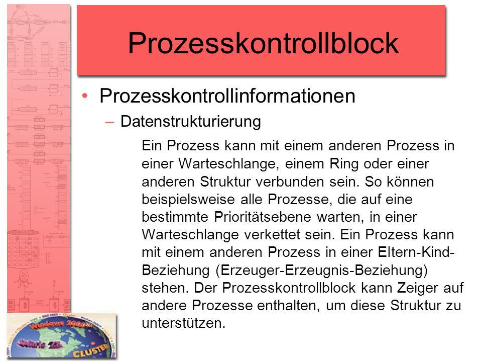 Prozesskontrollblock Prozesskontrollinformationen –Datenstrukturierung Ein Prozess kann mit einem anderen Prozess in einer Warteschlange, einem Ring o