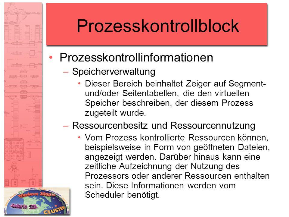 Prozesskontrollblock Prozesskontrollinformationen –Speicherverwaltung Dieser Bereich beinhaltet Zeiger auf Segment- und/oder Seitentabellen, die den v